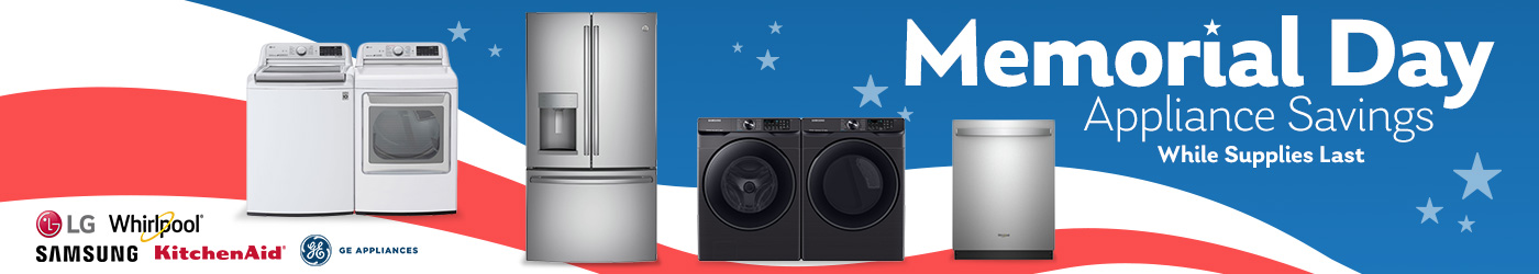 Memorial Day Appliance Savings While supplies last.
